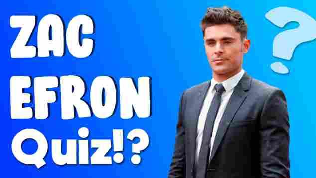 Zac Efron Quiz